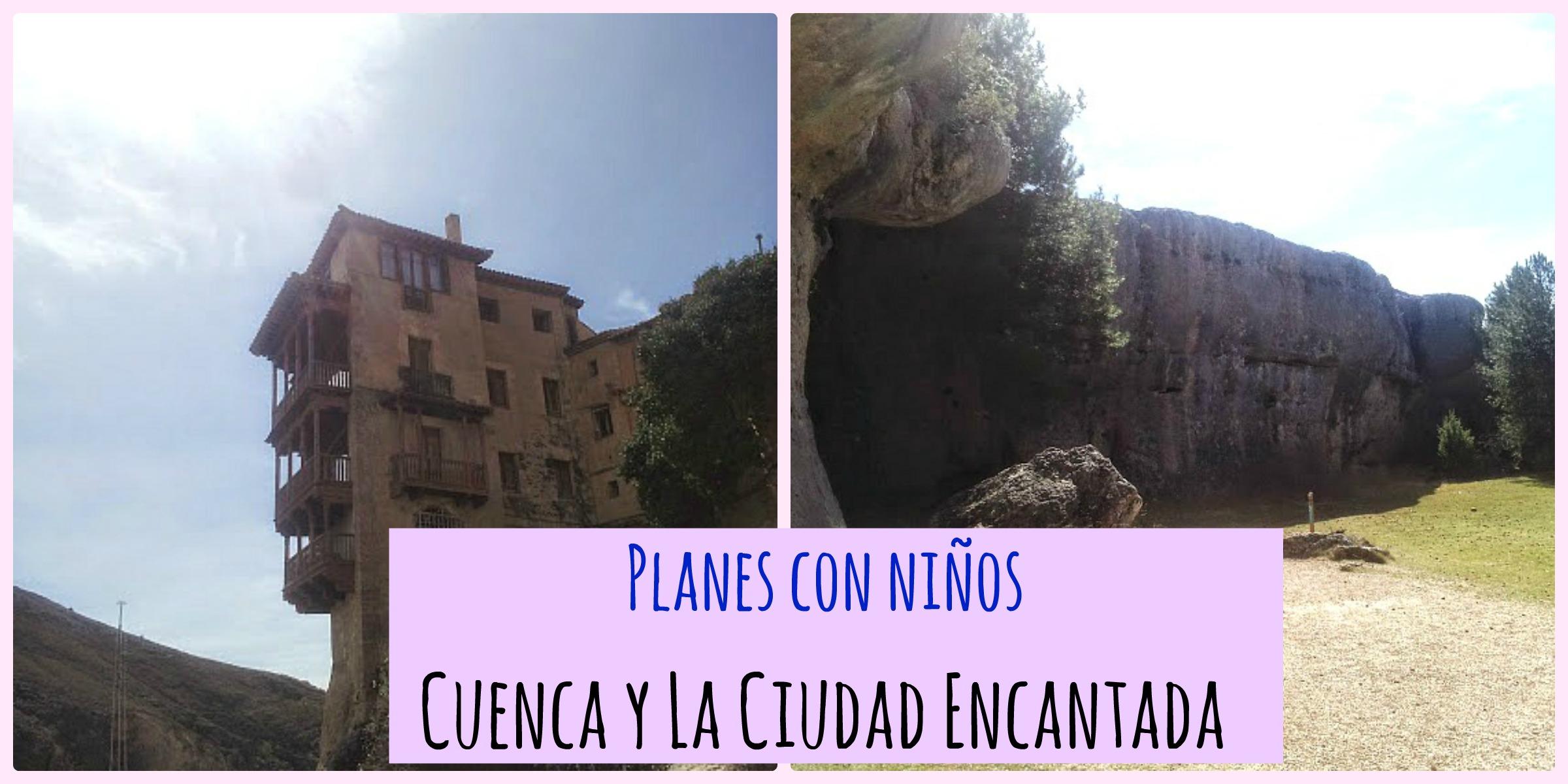 visita con niños a Cuenca y a La Ciudad Encantada