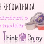 Mamá te recomienda: Arcilla polimérica Think&Enjoy