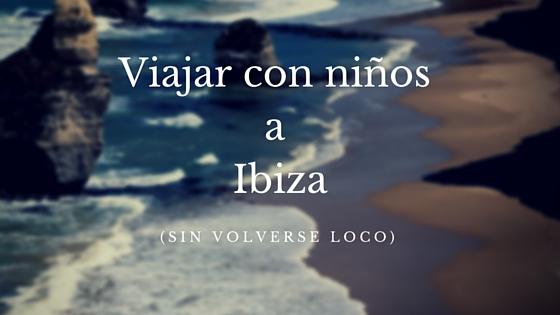 Viajar en coche por Ibiza con niños ¿es posible?