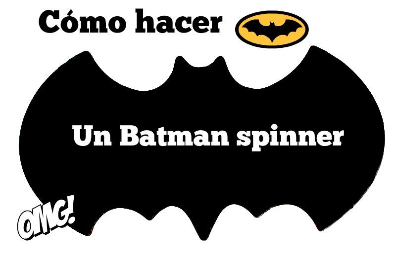 Cómo hacer un Batman Spinner casero