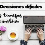 Decisiones difíciles: los tiempos cambian